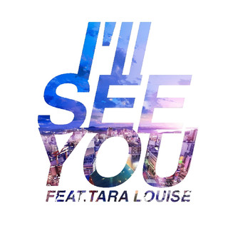 I'll SEE YOU (feat. Tara Louise)