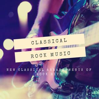 Classical Rock Music:New Classical Arrangements Of Rock Hits