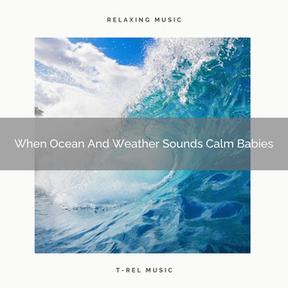 When Ocean And Weather Sounds Calm Babies
