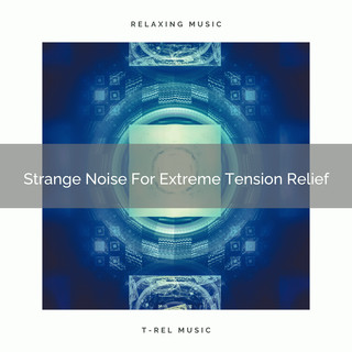 Strange Noise For Extreme Tension Relief