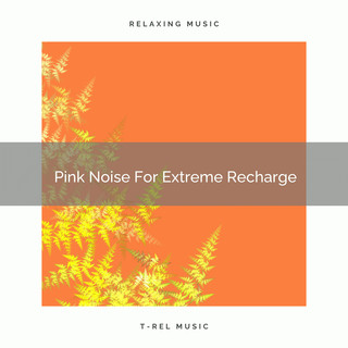 Pink Noise For Extreme Recharge