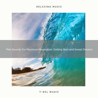 Pink Sounds For Maximum Relaxation, Getting Rest And Sweet Dreams