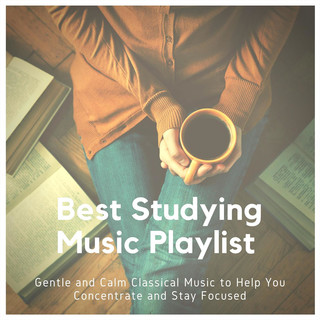 Best Studying Music Playlist:Gentle And Calm Classical Music To Help You Concentrate And Stay Focused