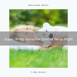 Super White Noise For Special Relax Night