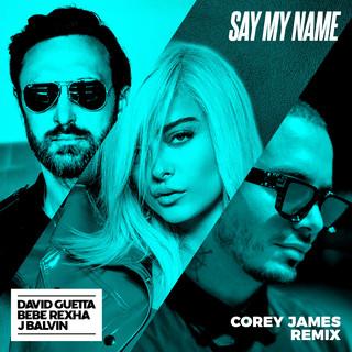 Say My Name (Feat. Bebe Rexha & J Balvin) (Corey James Remix)