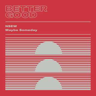 NSEW / Maybe Someday