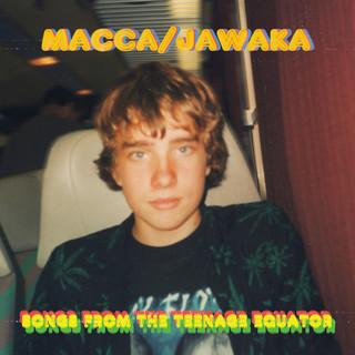 Macca / Jawaka:Songs From The Teenage Equator
