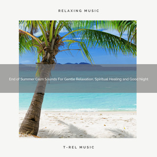 End Of Summer Calm Sounds For Gentle Relaxation, Spiritual Healing And Good Night