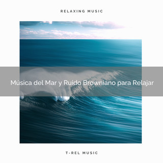 Música Del Mar Y Ruido Browniano Para Relajar