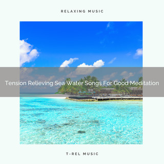 Tension Relieving Sea Water Songs For Good Meditation