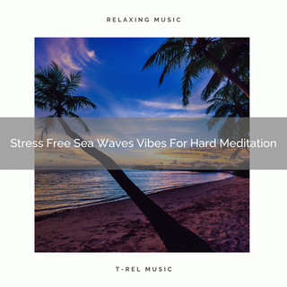 Stress Free Sea Waves Vibes For Hard Meditation