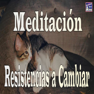Meditación. Resistencias A Cambiar.