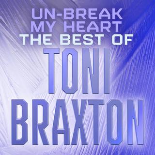 Un - Break My Heart:The Best Of Toni Braxton