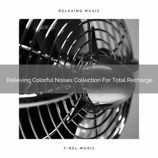 Relieving Colorful Noises Collection For Total Recharge
