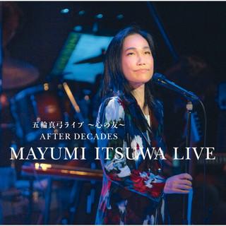 五輪真弓ライブ 〜心の友〜 AFTER DECADES (Itsuwa Mayumi Live Kokoro No Tomo After Decades)