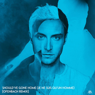 Should've Gone Home (Je ne suis qu'un homme) [Ofenbach Remix]