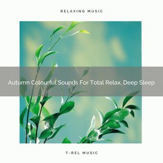 Autumn Colourful Sounds For Total Relax, Deep Sleep