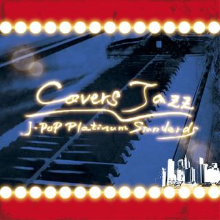 Covers Jazz ~ J - POP Platinum Standards ~
