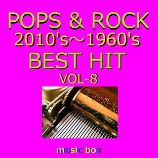 POPS & ROCK 2010's~1960's BEST HITオルゴール作品集 VOL-8 (A Musical Box Rendition of Pops&Rock 2010's-1960's Best Hit Vol-8)
