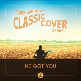 He Got You (Trea Landon's Classic Cover Series)