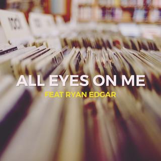 All Eyes On Me (Feat. Ryan Edgar)