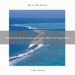 Uncommon Brown Noise And Ocean Music For Mega Relax