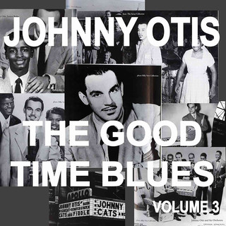 Johnny Otis And The Good Time Blues, Vol. 3