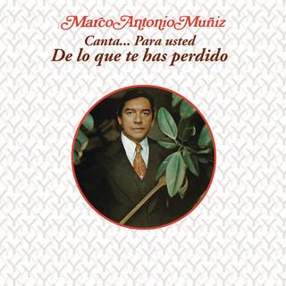 Marco Antonio Muñíz Canta... Para Usted - De Lo Que Te Has Perdido