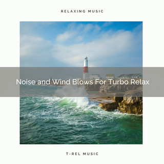 Noise And Wind Blows For Turbo Relax