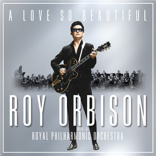 A Love So Beautiful:Roy Orbison & The Royal Philharmonic Orchestra