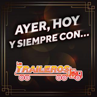 AYER, HOY Y SIEMPRE CON… LOS TRAILEROS DEL NORTE