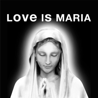 LOVE IS MARIA