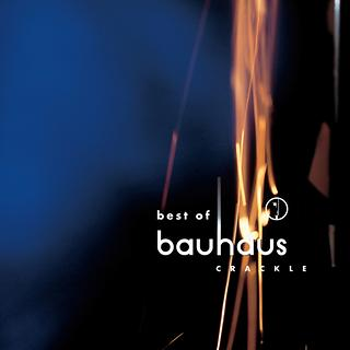 Crackle - Best of Bauhaus