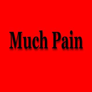 Much Pain