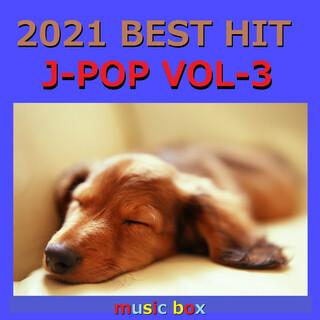 2021年 J-POP オルゴール作品集  Best Collection VOL-3 (A Musical Box Rendition of 2021 J-Pop Best Collection Vol-3)