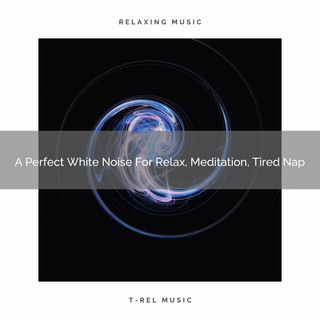 A Perfect White Noise For Relax, Meditation, Tired Nap