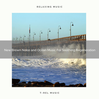 New Brown Noise And Ocean Music For Soothing Regeneration