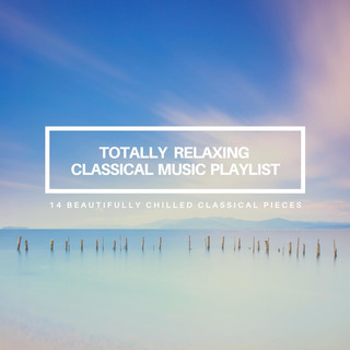 Totally Relaxing Classical Music Playlist:14 Beautifully Chilled Classical Pieces