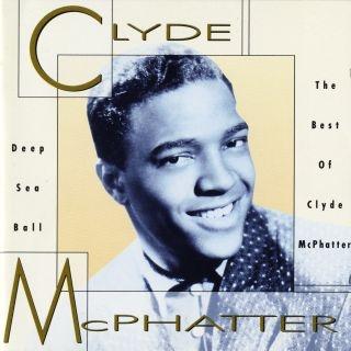 Deep Sea Ball - The Best Of Clyde McPhatter