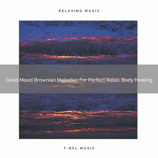 Good Mood Brownian Melodies For Perfect Relax, Body Healing