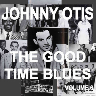 Johnny Otis And The Good Time Blues, Vol. 6
