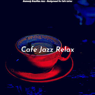Heavenly Brazilian Jazz - Background For Cafe Lattes