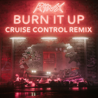 Burn It Up (Cruise Control Remix)