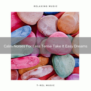 Calm Noises For Less Tense Take It Easy Dreams