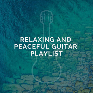 Relaxing And Peaceful Guitar Playlist