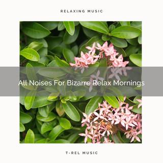 All Noises For Bizarre Relax Mornings
