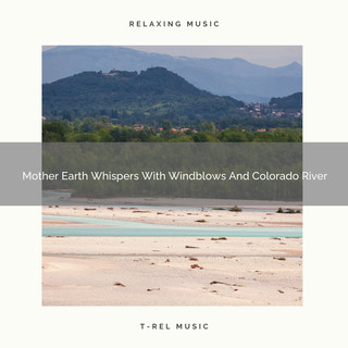 Mother Earth Whispers With Windblows And Colorado River