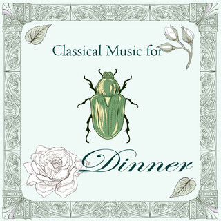 古典音樂花房:燭光晚餐曲 (Classical Music For Dinner)