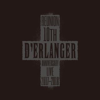 D'ERLANGER REUNION 10TH ANNIVERSARY LIVE 2017 - 2018 (LIVE Edition)