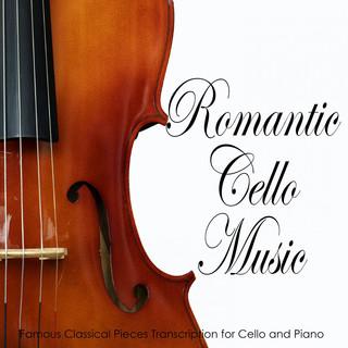 Romantic Cello Music:Famous Classical Pieces Transcription For Cello And Piano